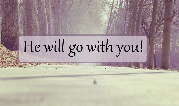 He will go with you!